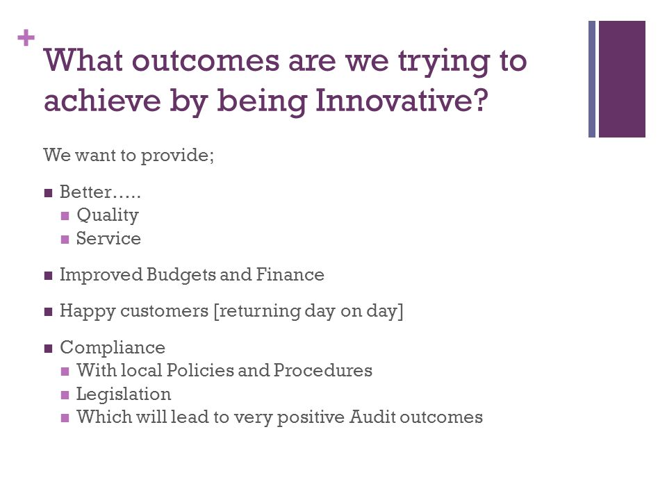 What outcomes are we trying to achieve by being Innovative