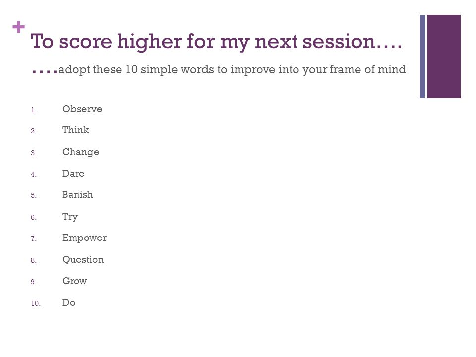 To score higher for my next session…. …