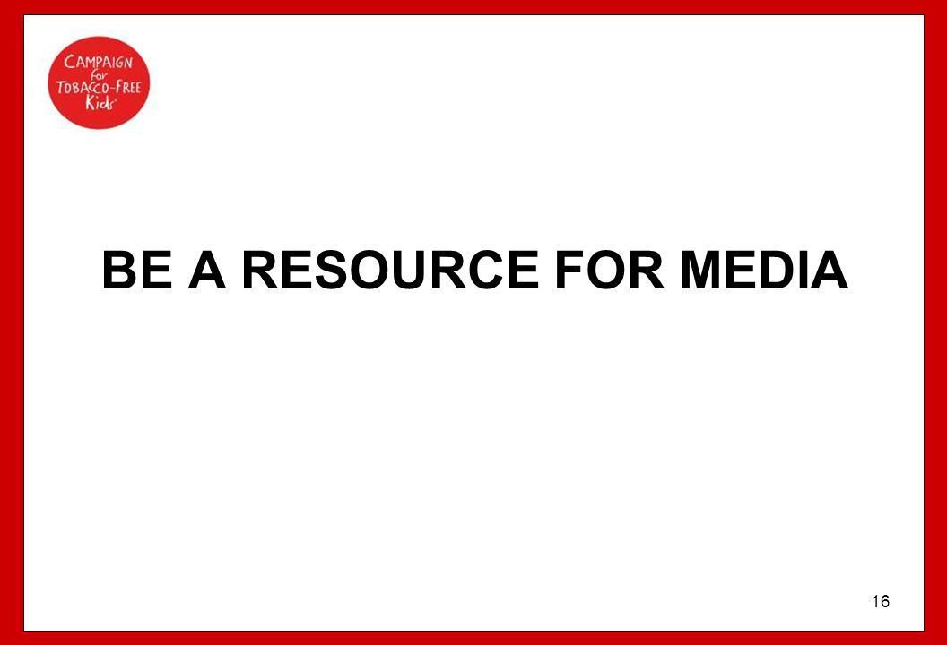 BE A RESOURCE FOR MEDIA