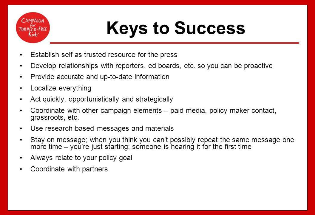 Keys to Success Establish self as trusted resource for the press