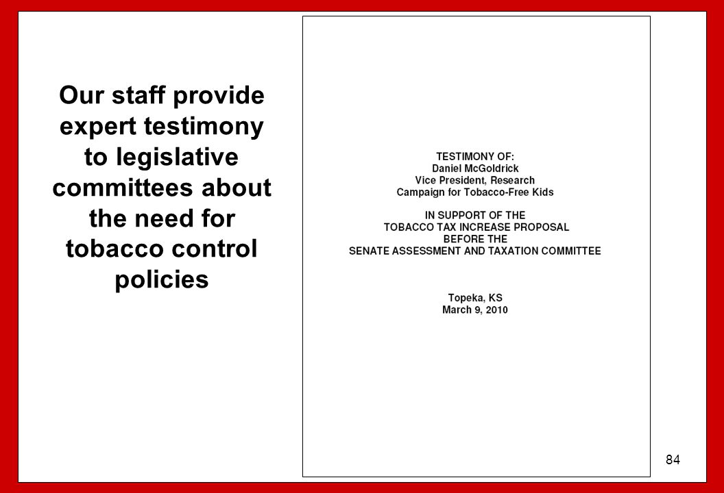 Our staff provide expert testimony to legislative committees about the need for tobacco control policies