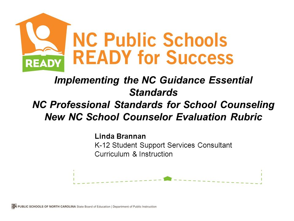 Implementing the NC Guidance Essential Standards NC Professional Standards for School Counseling New NC School Counselor Evaluation Rubric