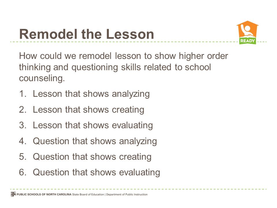 Remodel the Lesson How could we remodel lesson to show higher order thinking and questioning skills related to school counseling.