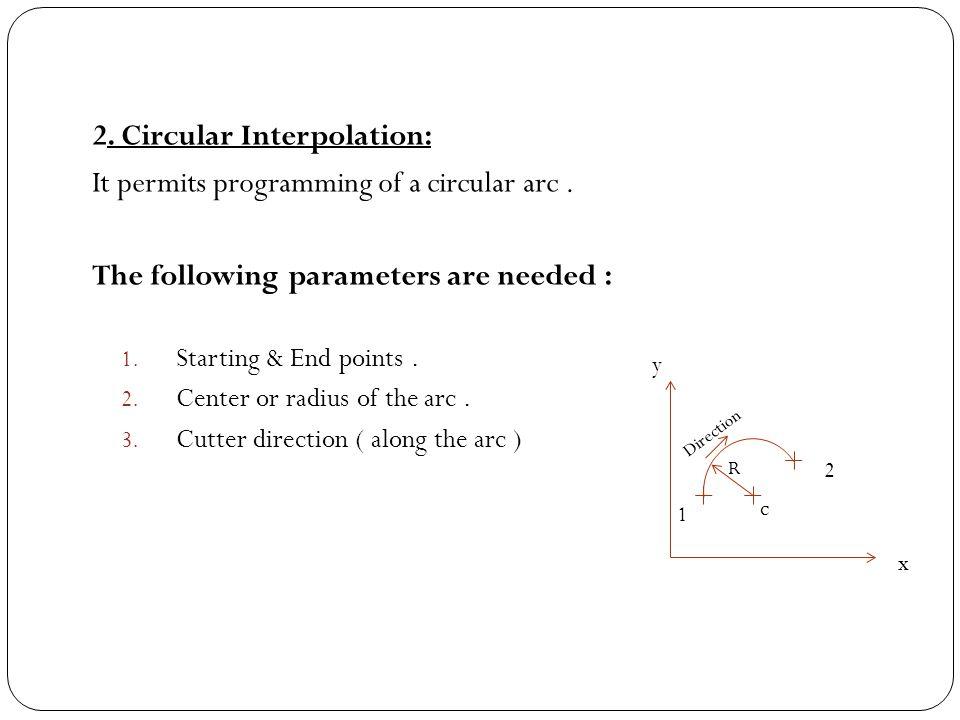 2. Circular Interpolation: It permits programming of a circular arc .