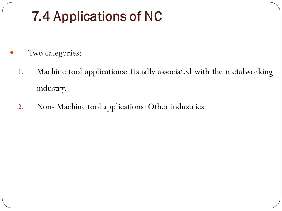 7.4 Applications of NC Two categories: