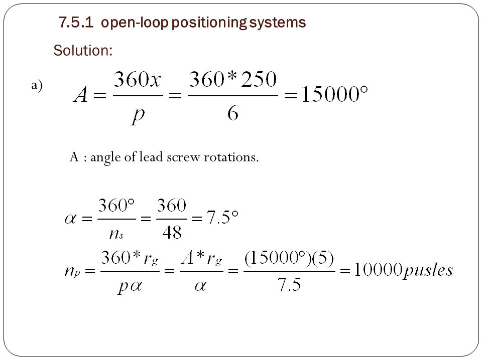 a) 7.5.1 open-loop positioning systems Solution: