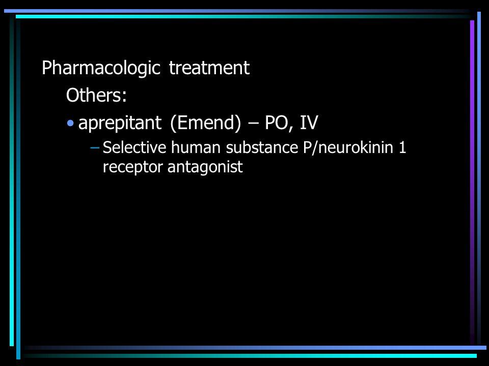 Pharmacologic treatment Others: aprepitant (Emend) – PO, IV