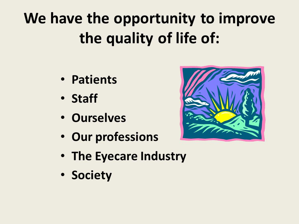 We have the opportunity to improve the quality of life of: