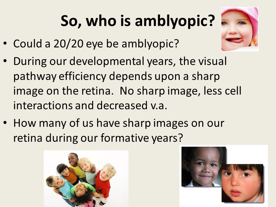 So, who is amblyopic Could a 20/20 eye be amblyopic