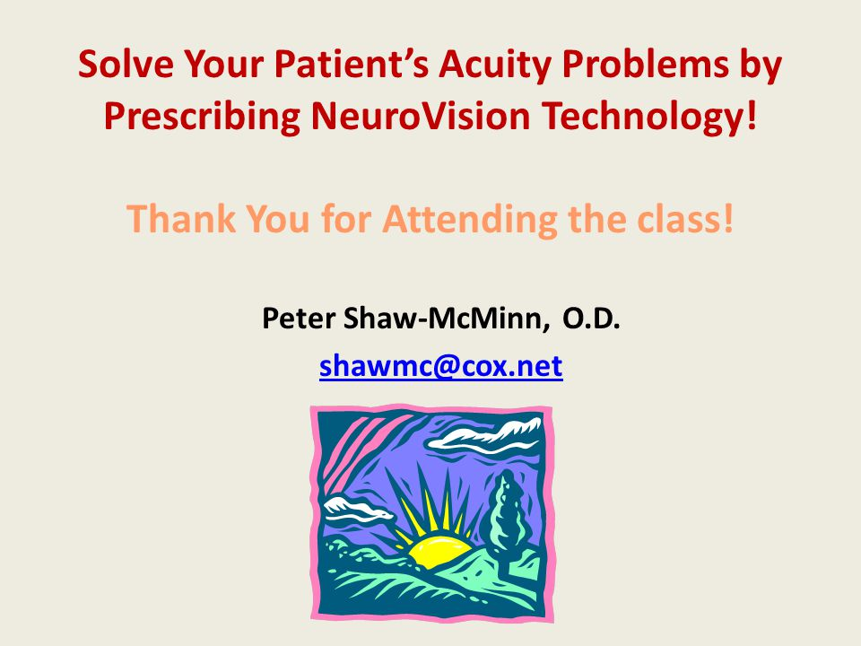 Solve Your Patient's Acuity Problems by Prescribing NeuroVision Technology! Thank You for Attending the class!