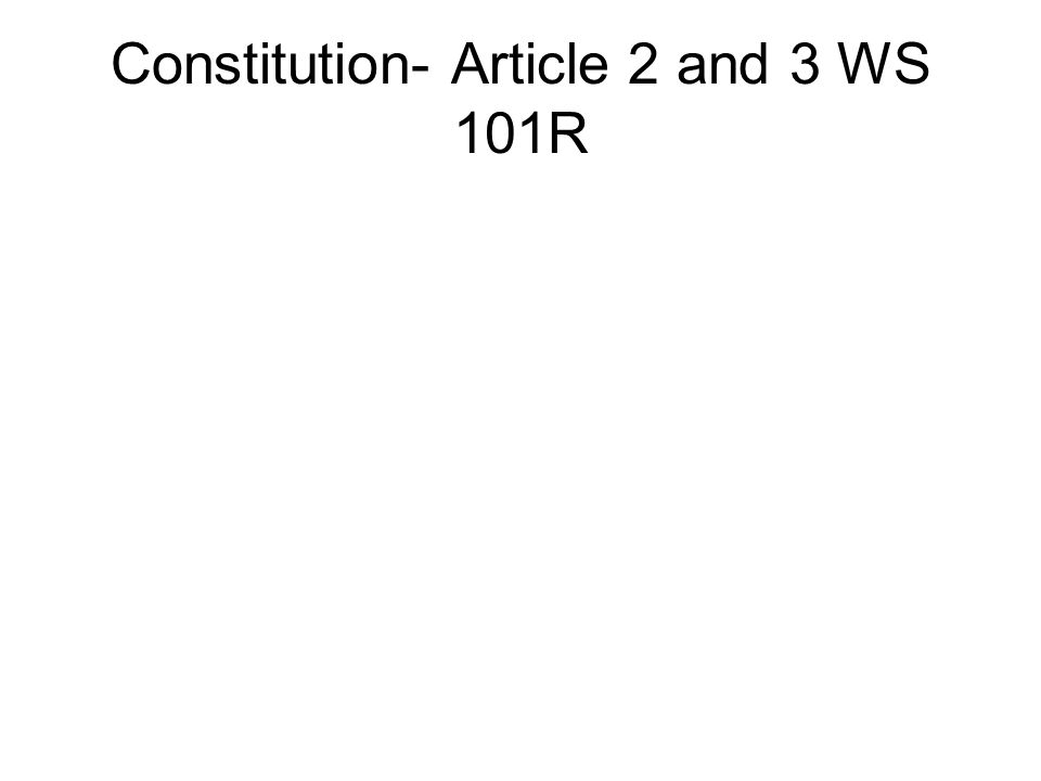 Constitution- Article 2 and 3 WS 101R