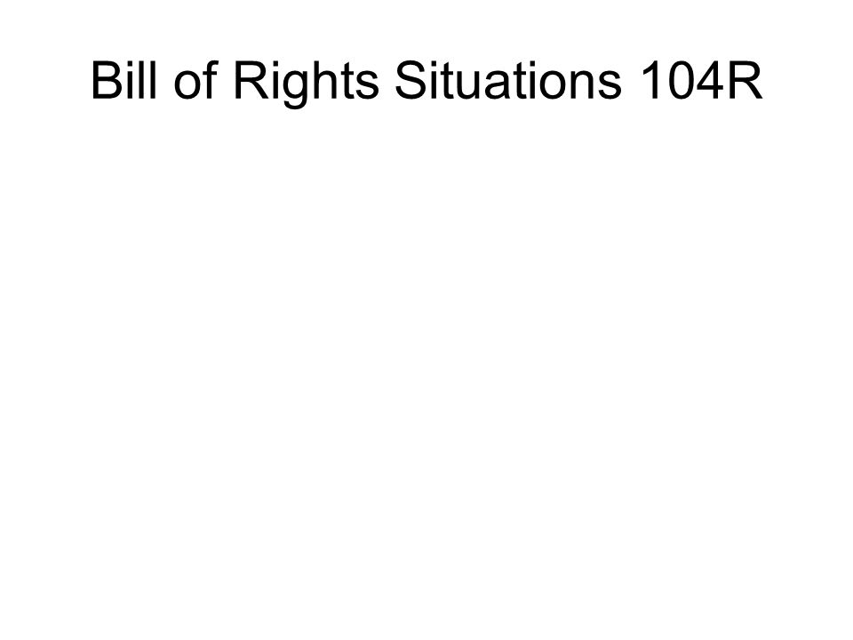 Bill of Rights Situations 104R