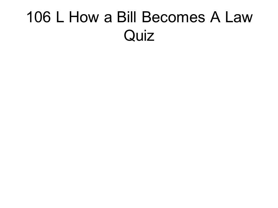 106 L How a Bill Becomes A Law Quiz