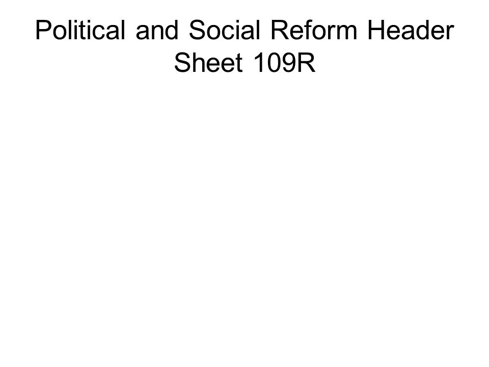 Political and Social Reform Header Sheet 109R