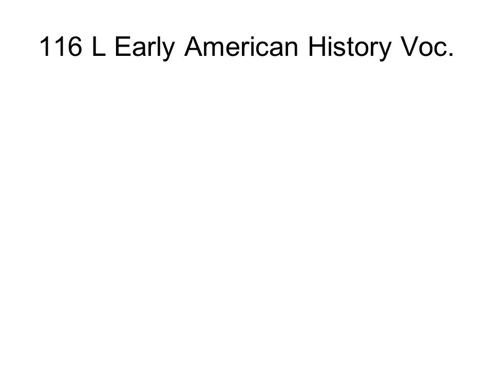 116 L Early American History Voc.
