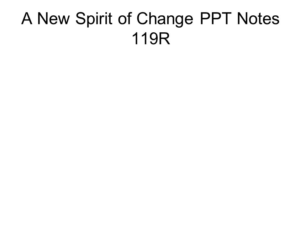 A New Spirit of Change PPT Notes 119R