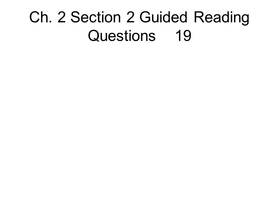 Ch. 2 Section 2 Guided Reading Questions 19