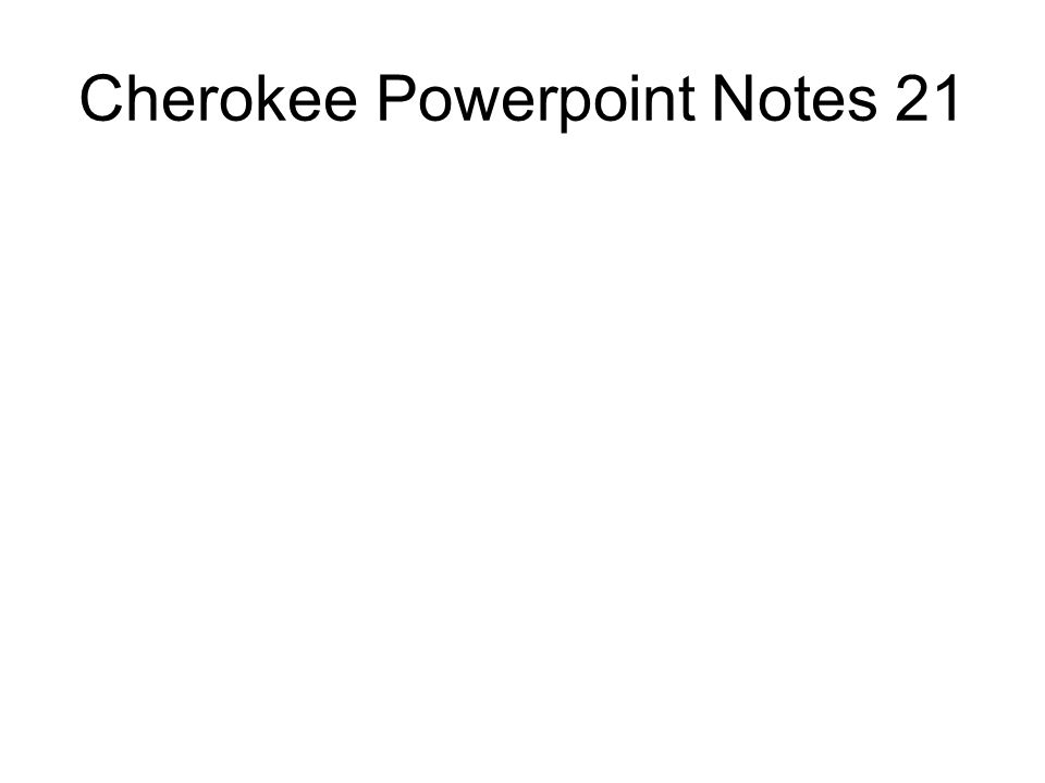 Cherokee Powerpoint Notes 21