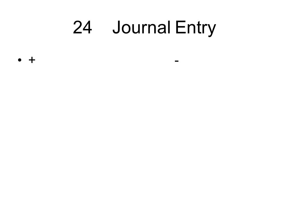 24 Journal Entry + -