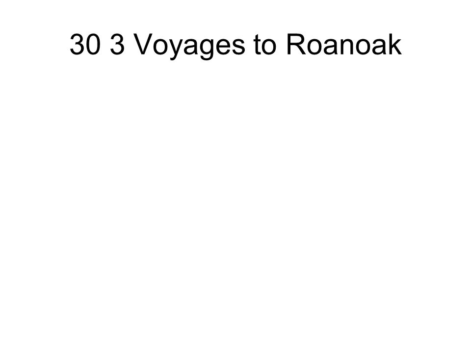 30 3 Voyages to Roanoak