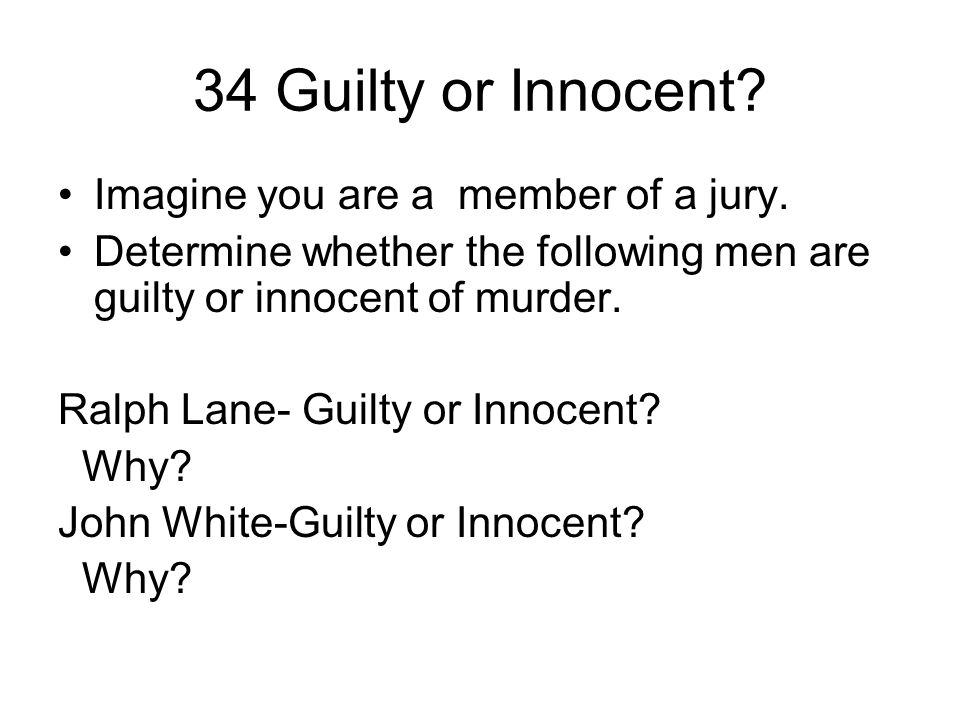 34 Guilty or Innocent Imagine you are a member of a jury.