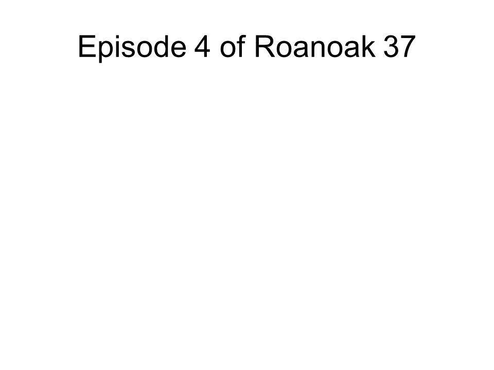 Episode 4 of Roanoak 37