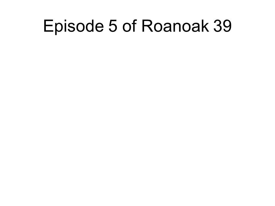 Episode 5 of Roanoak 39