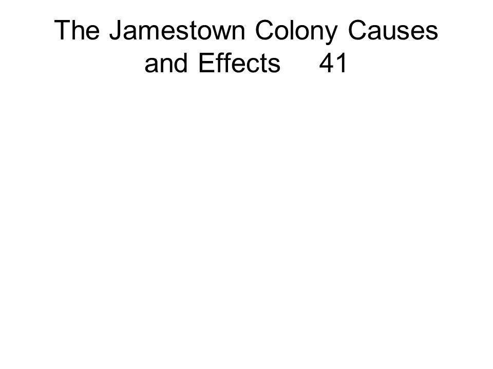 The Jamestown Colony Causes and Effects 41