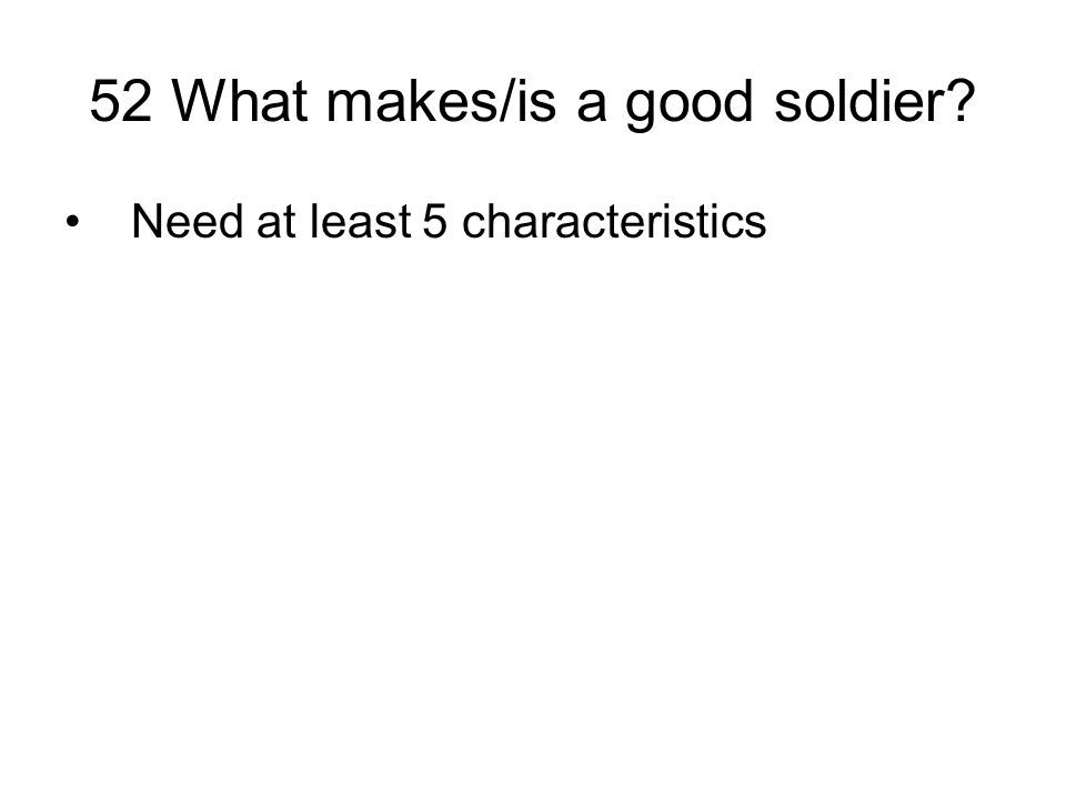 52 What makes/is a good soldier