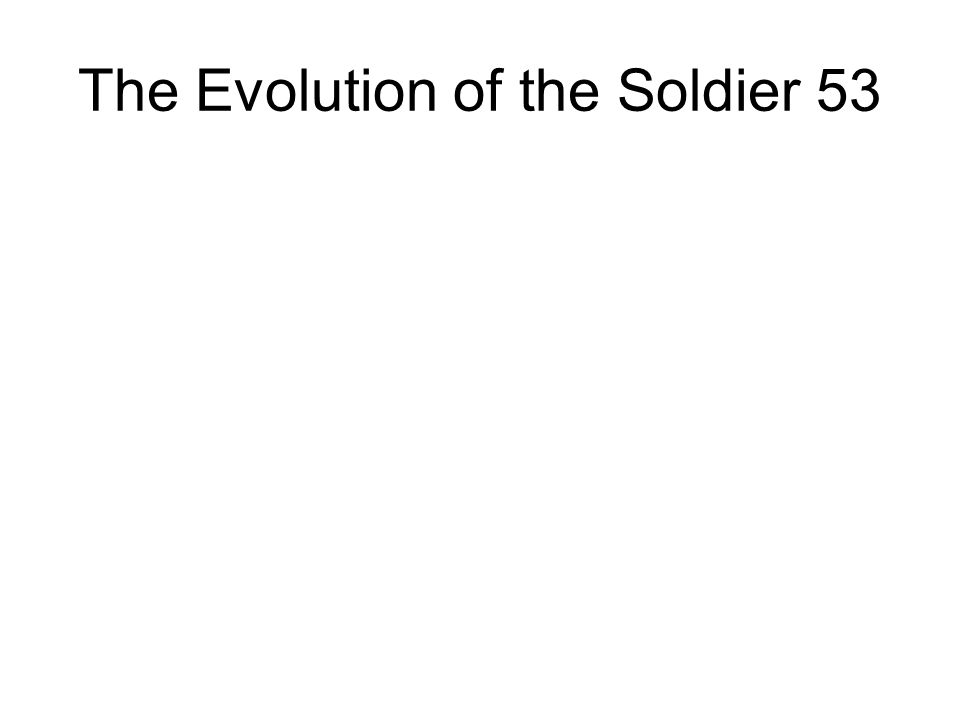 The Evolution of the Soldier 53