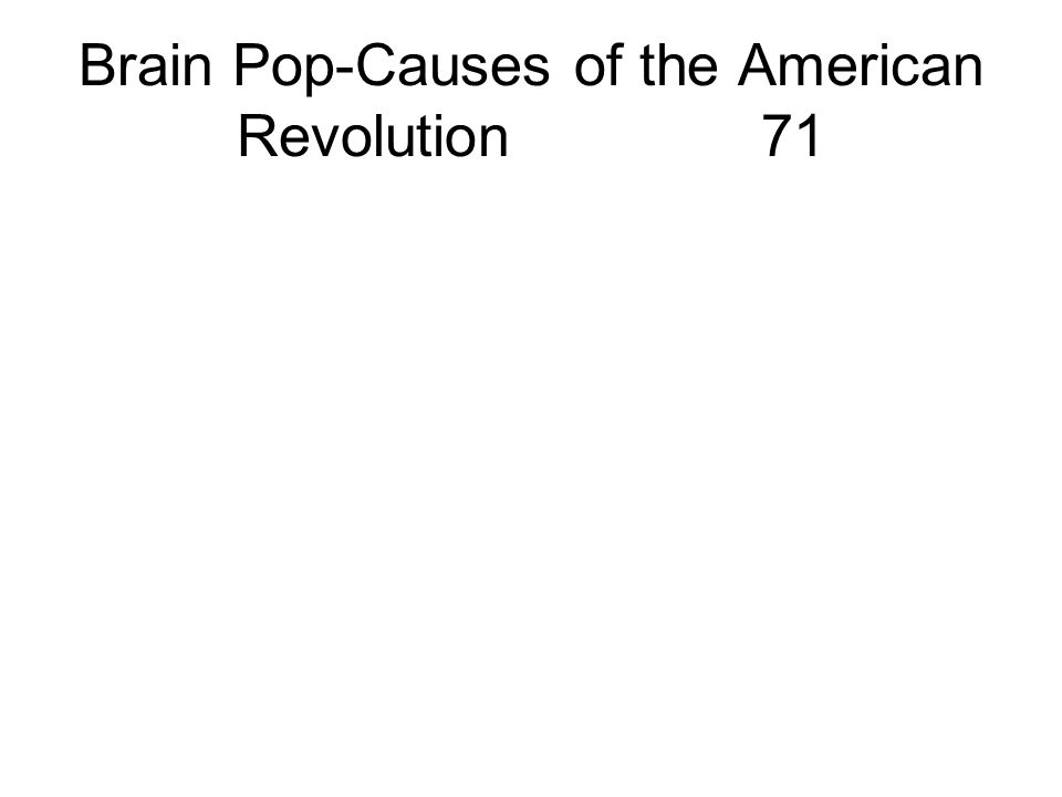 Brain Pop-Causes of the American Revolution 71