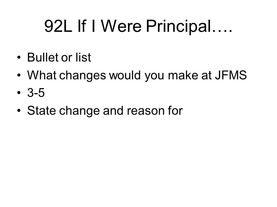 92L If I Were Principal…. Bullet or list