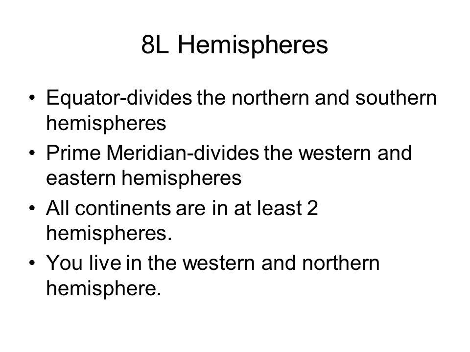 8L Hemispheres Equator-divides the northern and southern hemispheres