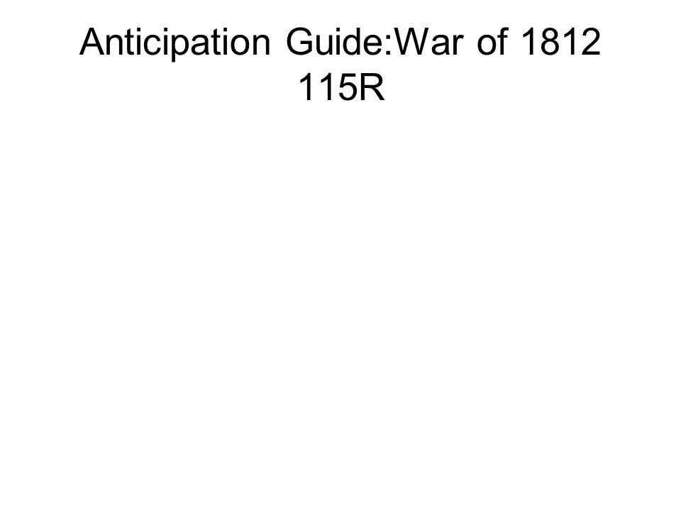 Anticipation Guide:War of 1812 115R
