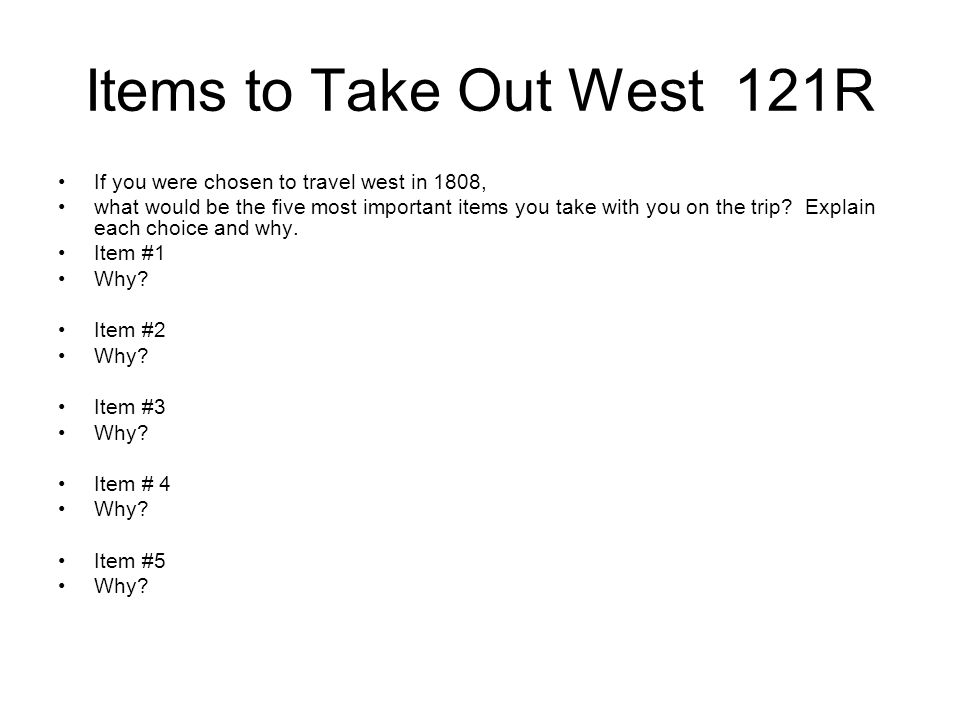 Items to Take Out West 121R If you were chosen to travel west in 1808,