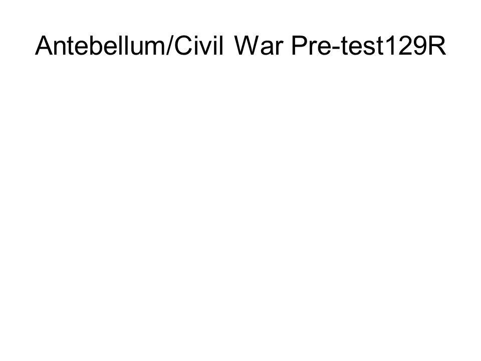 Antebellum/Civil War Pre-test129R