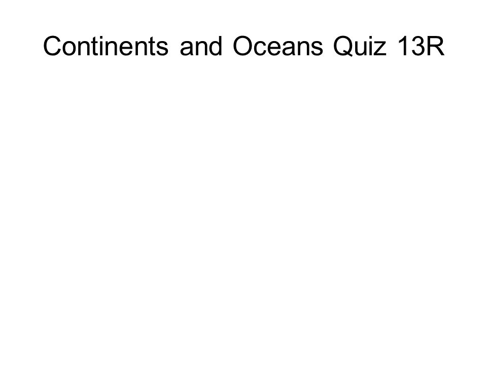 Continents and Oceans Quiz 13R