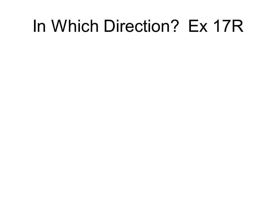 In Which Direction Ex 17R