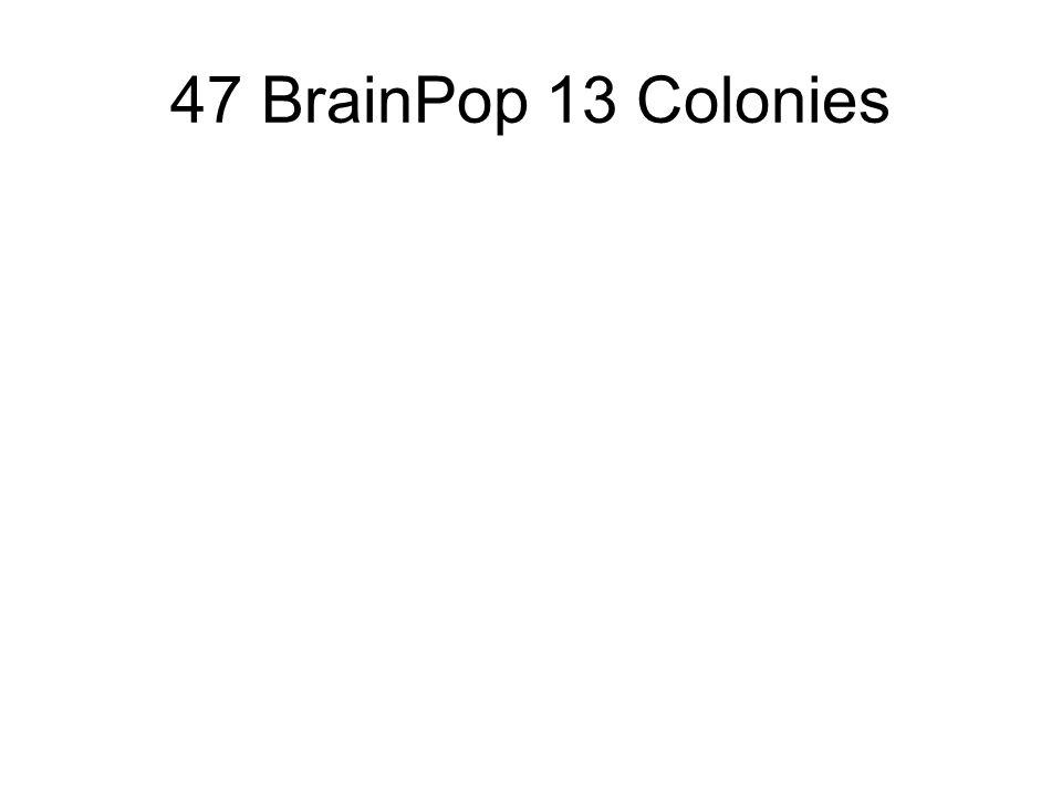 47 BrainPop 13 Colonies