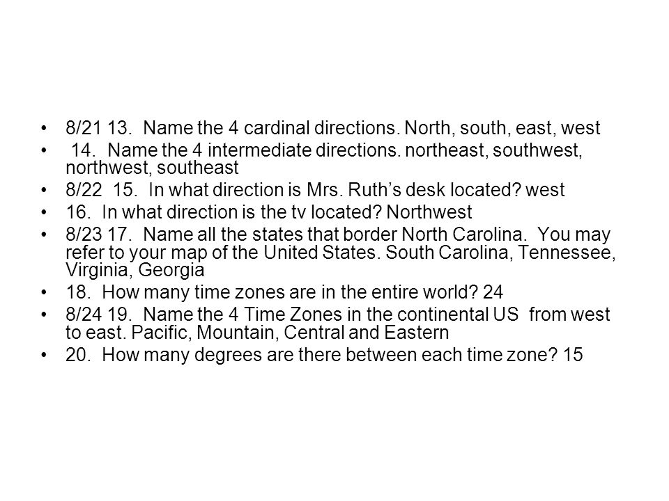 8/21 13. Name the 4 cardinal directions. North, south, east, west