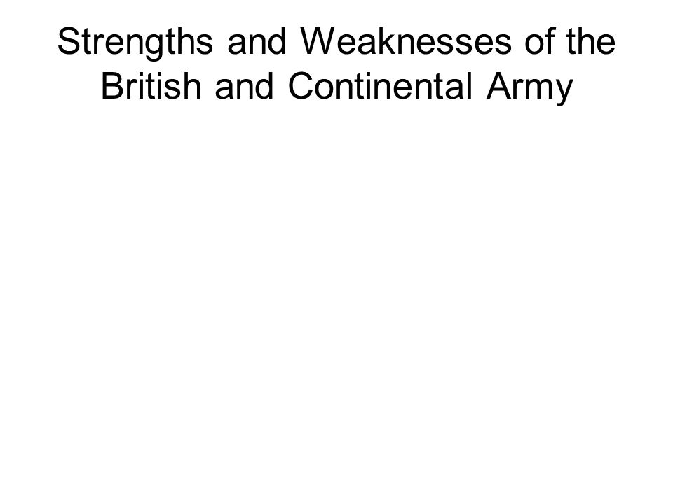 Strengths and Weaknesses of the British and Continental Army