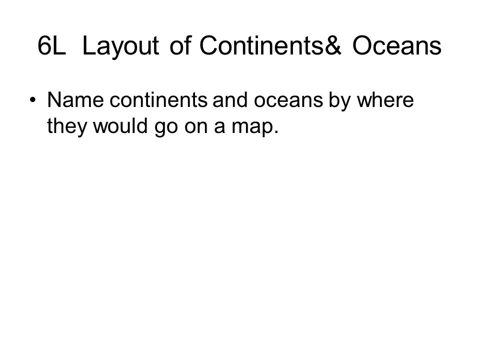 6L Layout of Continents& Oceans