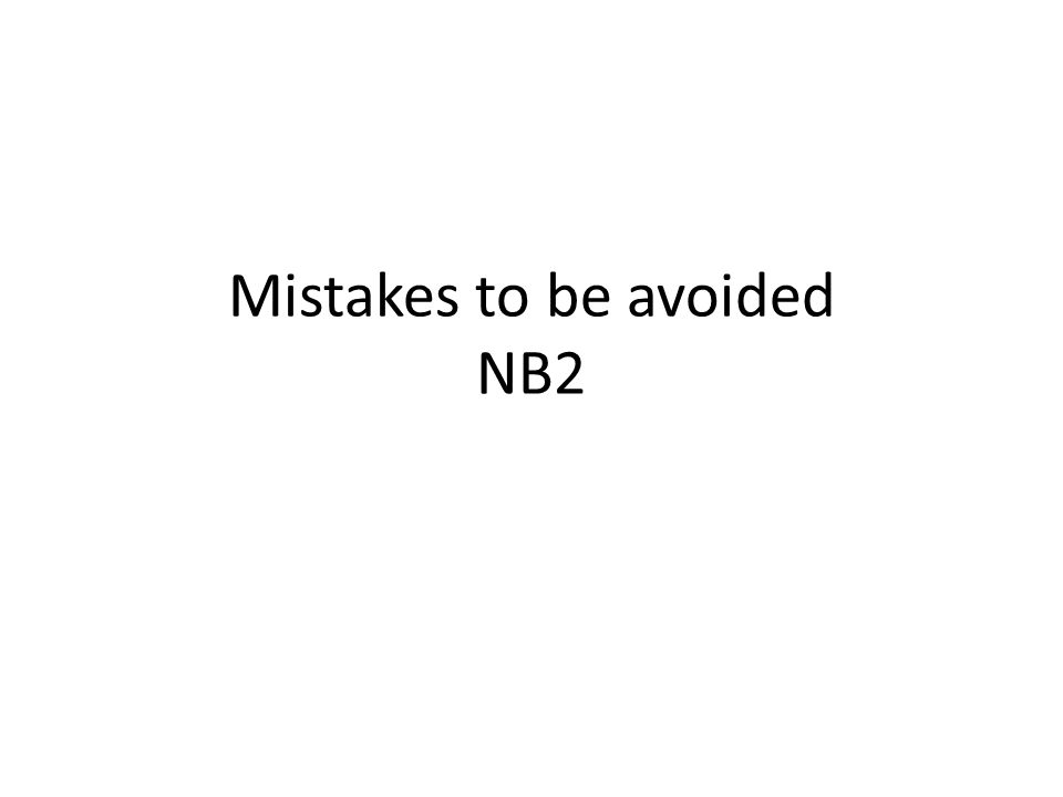 Mistakes to be avoided NB2