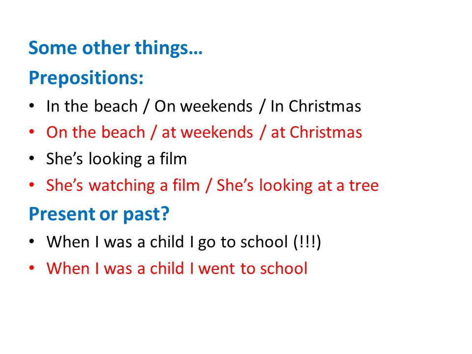 Some other things… Prepositions: Present or past