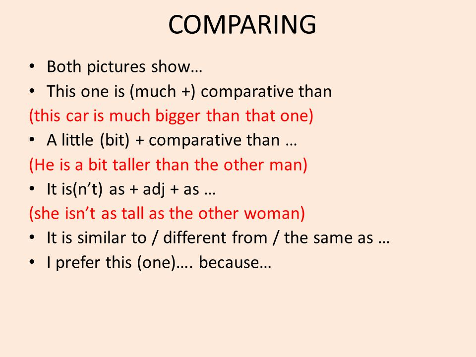 COMPARING Both pictures show… This one is (much +) comparative than