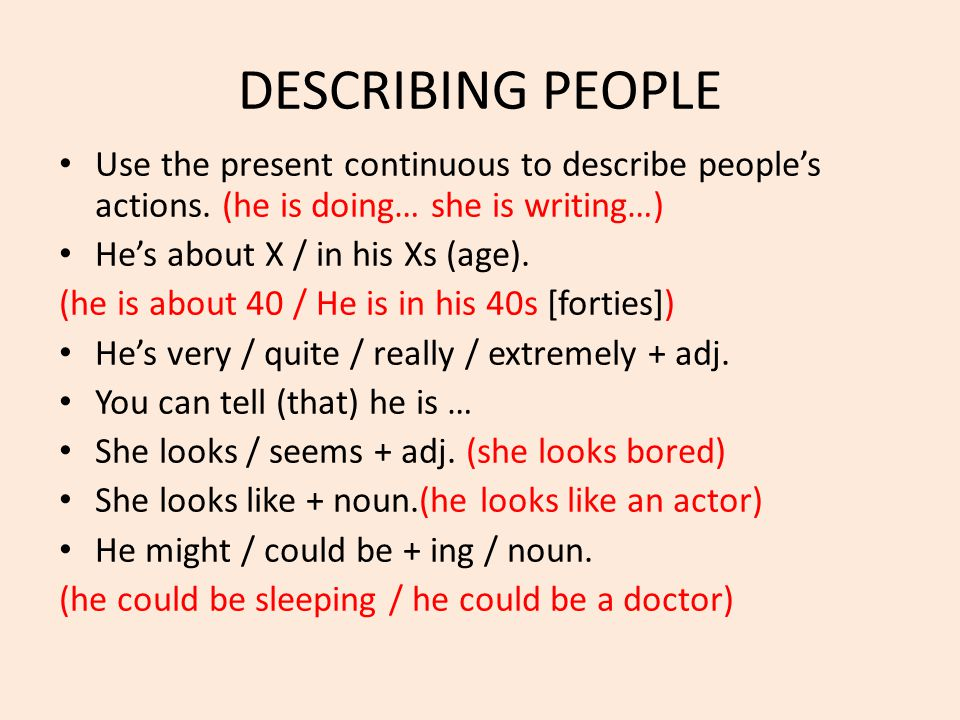 DESCRIBING PEOPLE Use the present continuous to describe people's actions. (he is doing… she is writing…)