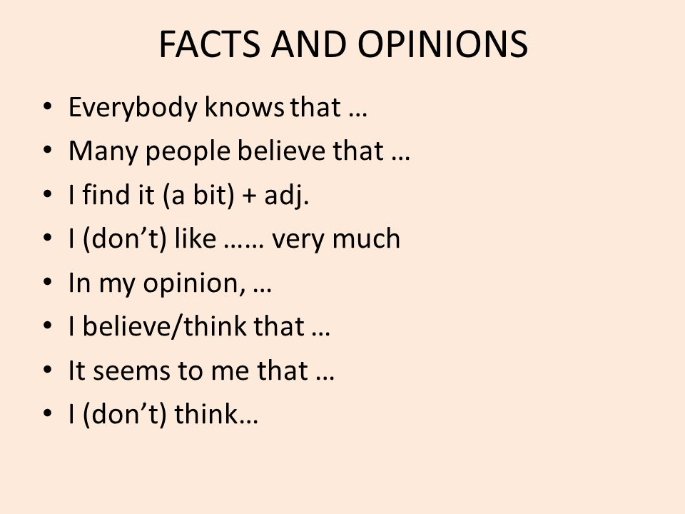 FACTS AND OPINIONS Everybody knows that … Many people believe that …