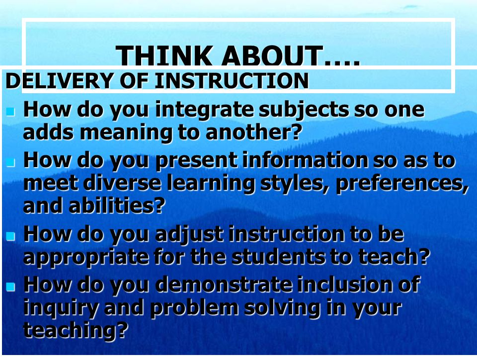 THINK ABOUT…. DELIVERY OF INSTRUCTION