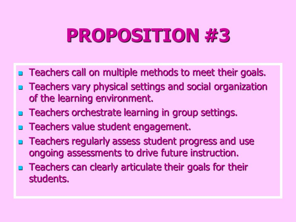 PROPOSITION #3 Teachers call on multiple methods to meet their goals.