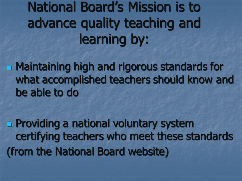 National Board's Mission is to advance quality teaching and learning by: